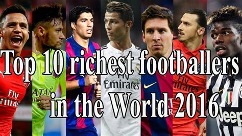 top 10 richest footballers top 10 richest footballers in the world 2016