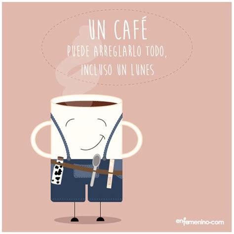 imagenes lunes y cafe el caf 233 de los lunes cafe frasedeldia frase del