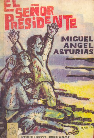 libro el senor presidente su biograf 237 a miguel 193 ngel asturias timeline timetoast timelines