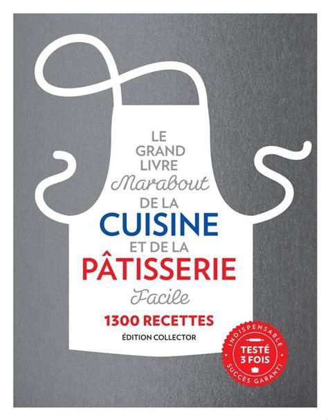 cr馥r mon livre de cuisine livre le grand livre marabout de la cuisine et de la
