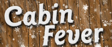 what to do when cabin fever strikes