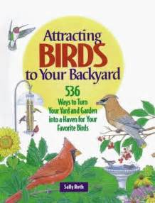attracting birds to your backyard attracting birds to your backyard by sally roth