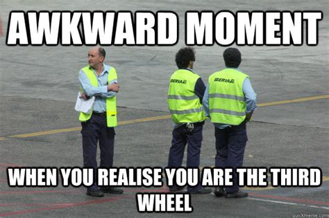 3rd Wheel Meme - awkward moment when you realise you are the third wheel