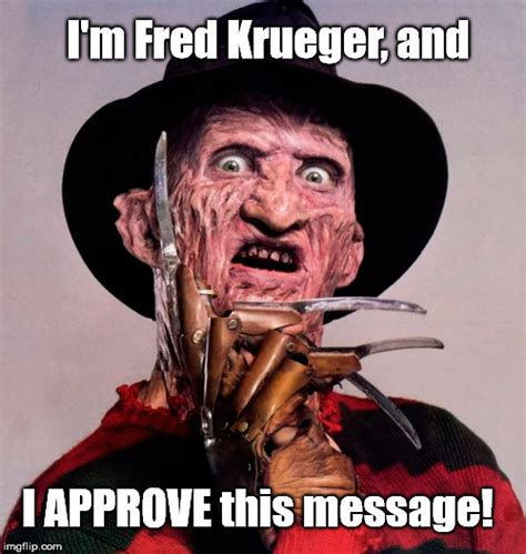 Freddy Krueger Meme - quot i m fred freddy krueger and i approve this message