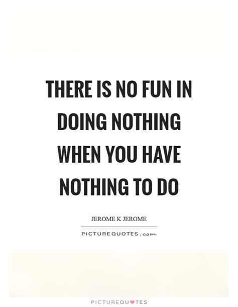 0008131724 i have nothing to do jerome k jerome quotes sayings 145 quotations