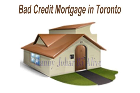 Bad Credit House Loan Bad Credit Mortgages Toronto Mortgages Toronto Manny