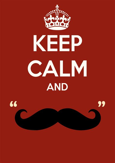 Keep Calm And keep calm and mustache by pixelpunkk on deviantart