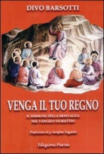 divo barsotti libri venga il tuo regno il sermone della montagna nel vangelo
