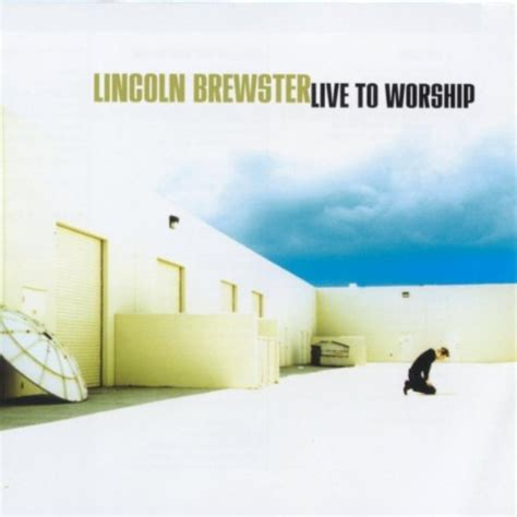 lincoln brewster the lord shout to the lord lincoln brewster lyrics