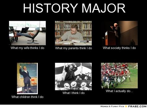 History Major Meme - history major meme generator what i do