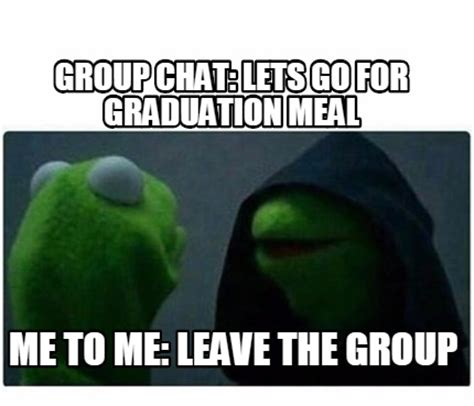 Meme Group - meme creator group chat lets go for graduation meal me