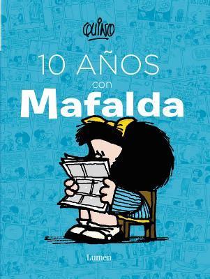 10 anos con mafalda 9786073128018 10 anos con mafalda 10 years with mafalda spanish quino