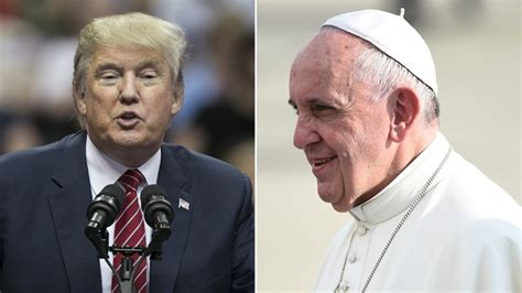trump pope francis donald trump vs the pope on immigration climate