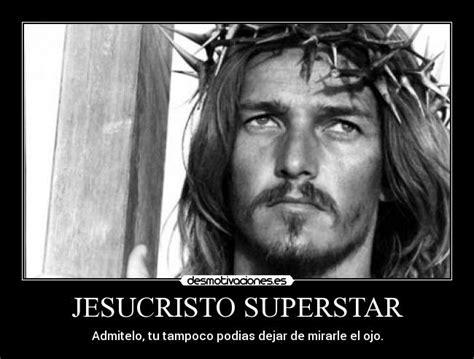 imagenes jesucristo superstar jesucristo superstar desmotivaciones