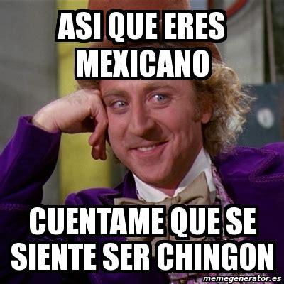 Meme Mexicano - meme willy wonka asi que eres mexicano cuentame que se