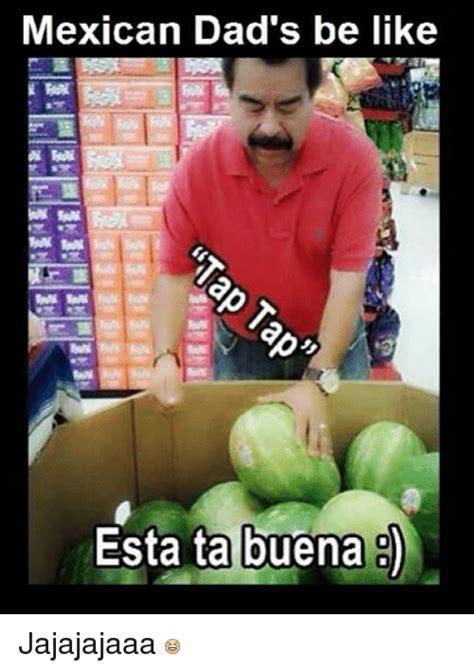 Dads Be Like Meme - mexican dad s be like esta ta buena 8 jajajajaaa be like