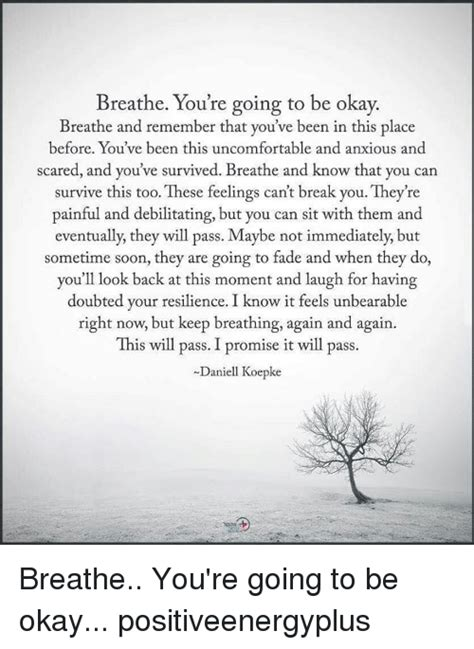 The Place It Will Be Okay Breathe You Re Going To Be Okay Breathe And Remember That You Ve Been In This Place Before You