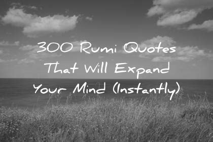 300 rumi quotes that will expand your mind (instantly)