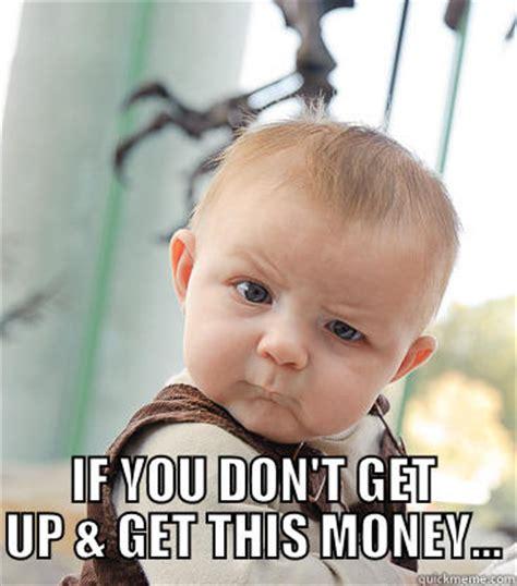 Get Money Meme - get money baby quickmeme