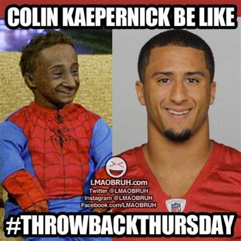 Colin Kaepernick Memes - colin kaepernick be like throwbackthursday