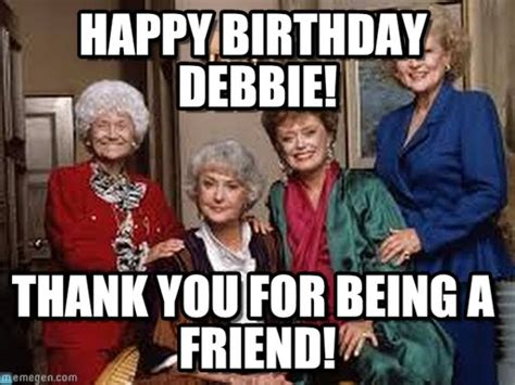 Debbie Meme - happy birthday debbie golden girls meme on memegen