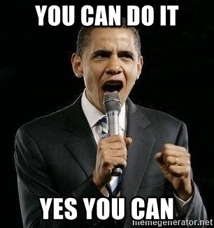 You Can Do It Meme - you can do it yes you can expressive obama meme generator
