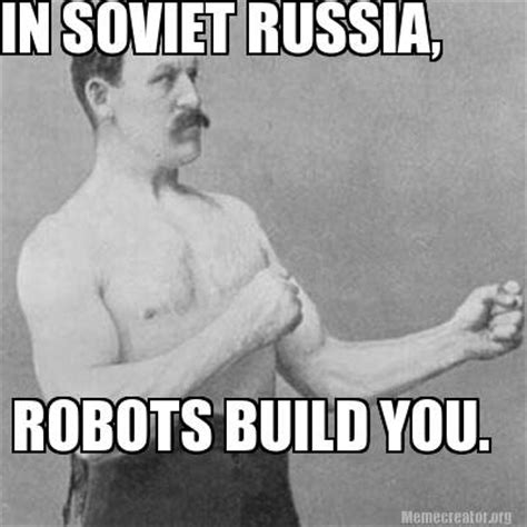 Build Meme - meme creator in soviet russia robots build you meme