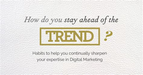 how do you a to stay how do you stay ahead of the trend in digital marketing