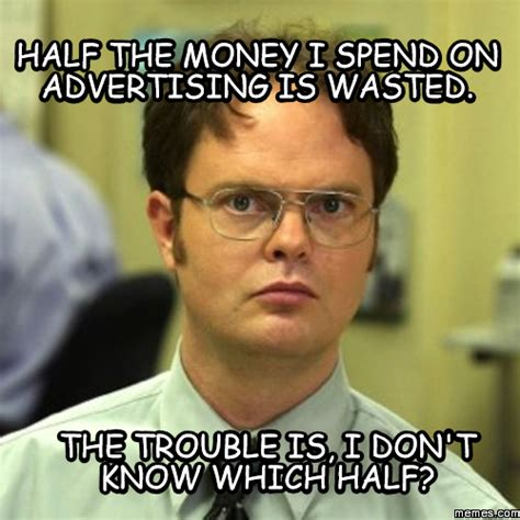 Advertising Meme - half the money i spend on advertising is wasted the