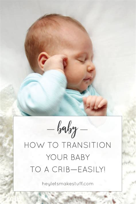 How To Transition Your Baby To A Crib Hey Let S Make Stuff Get Baby To Sleep In Crib