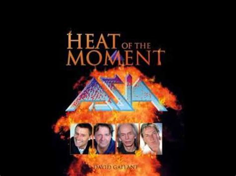 asia heat of the moment asia heat of the moment