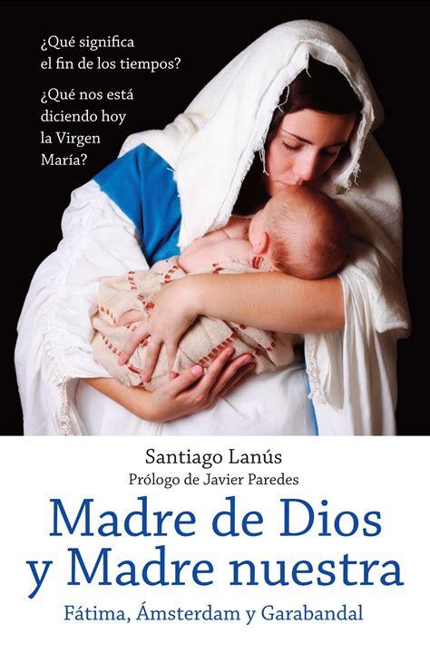 santa mar 205 a madre de dios y madre nuestra imagenes madre de dios madre de dios facebook javier paredes