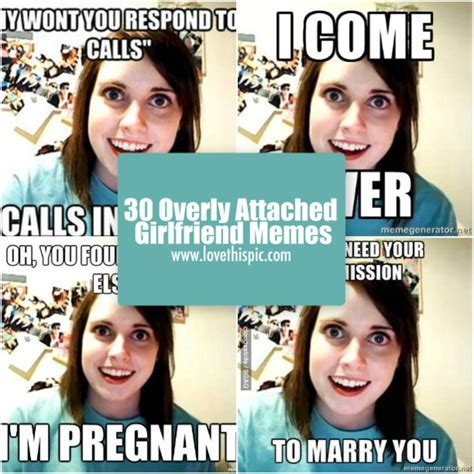 Over Girlfriend Meme - 30 overly attached girlfriend memes