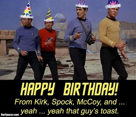 Star Trek Birthday Meme - happy birthday from kirk spock mccoy and yeah yeah