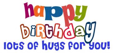 Happy birthday lots of hugs for you