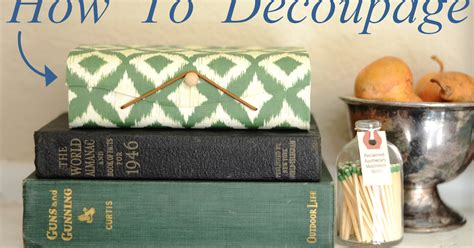 How To Decoupage Paper On Wood - iron twine how to decoupage a wooden box