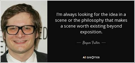 i m always looking for good ideas of ways to incorporate bryan fuller quote i m always looking for the idea in a