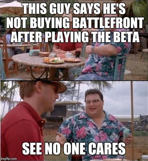 Beta Meme - see nobody cares meme imgflip