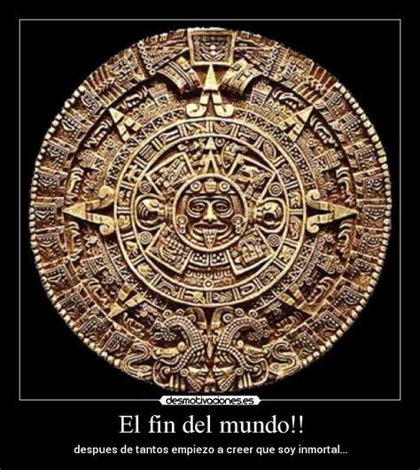 Calendario Azteca Fin Mundo El Fin Mundo Desmotivaciones