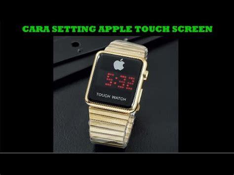 Jam Tangan Apple Touch cara setting jam tangan apple touch screen terbaru 2017