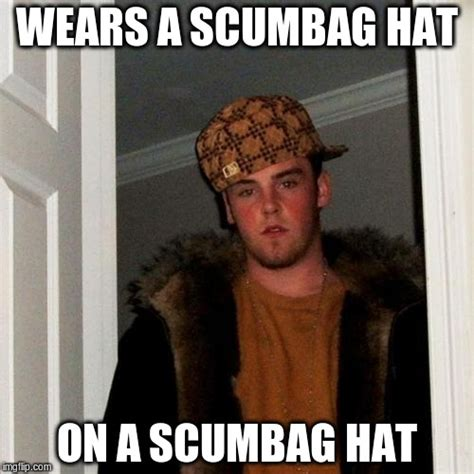 Scumbag Hat Meme - scumbag steve meme imgflip