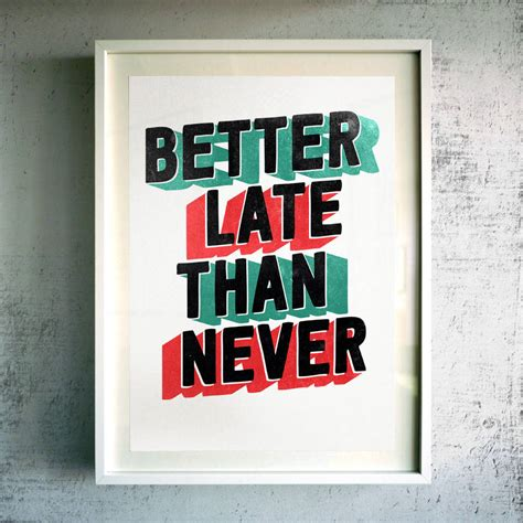 is better late than never better late than never gicl 233 e print by muro