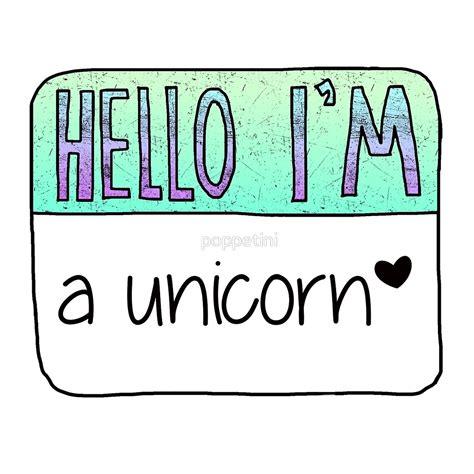 """Hello I'm a unicorn"" by poppetini   Redbubble"
