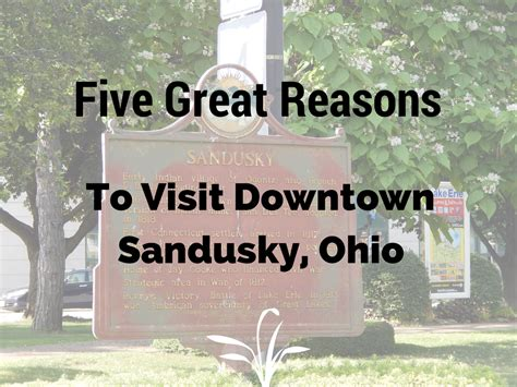 five reasons to visit the five great reasons to visit downtown sandusky ohio sand