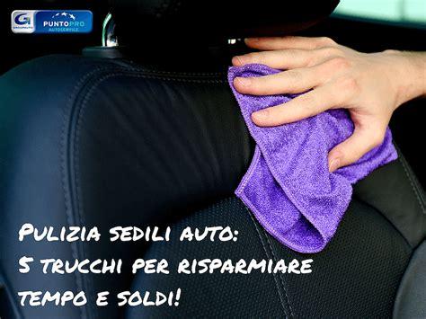 prodotti per pulire tappezzeria auto pulizia sedili auto 5 trucchi per risparmiare tempo e