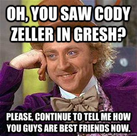 Cody Memes - oh you saw cody zeller in gresh please continue to tell