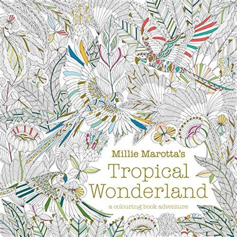 millie marottas tropical wonderland 1849942854 millie marotta s tropical wonderland a colouring book adventure by millie marotta http www