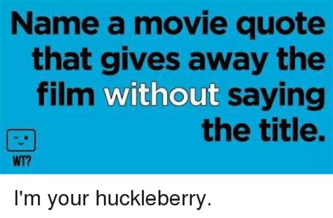 Film Quotes That Give Away The Film | name a movie quote that gives away the film without saying