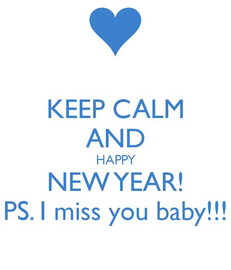keep calm and happy new year ps i miss you baby