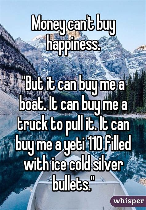 play it can buy me a boat money can t buy happiness quot but it can buy me a boat it